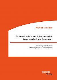 Essays zur politischen Kultur deutscher Vergangenheit und Gegenwart
