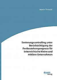 Sanierungscontrolling unter Berücksichtigung der Fortbestehensprognose für österreichische kleine und mittlere Unternehmen