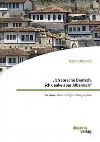 """""""Ich spreche Deutsch, ich denke aber Albanisch"""": Deutsch-albanische Sprachbiographien"""