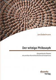 Der witzige Philosoph. Die politische Theorie des antiken Komödiendichters Aristophanes