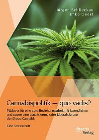 Cannabispolitik – quo vadis? Plädoyer für eine gute Beziehungsarbeit mit Jugendlichen und gegen eine Legalisierung oder Liberalisierung der Droge Cannabis