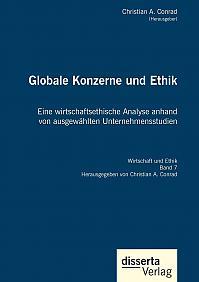 Globale Konzerne und Ethik: Eine wirtschaftsethische Analyse anhand von ausgewählten Unternehmensstudien