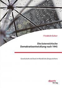Die österreichische Demokratieentwicklung nach 1945: Gesellschaft und Staat im Wandel des Zeitgeschehens