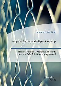 Migrant Rights and Migrant Wrongs. Bilateral Relations, Asylum and Security under the Safe Third Country Agreement