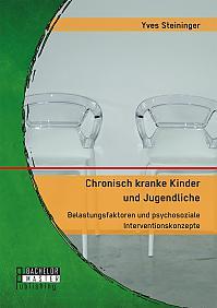 Chronisch kranke Kinder und Jugendliche. Belastungsfaktoren und psychosoziale Interventionskonzepte