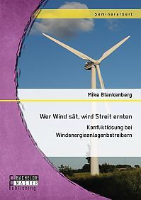 Wer Wind sät, wird Streit ernten. Konfliktlösung bei Windenergieanlagenbetreibern