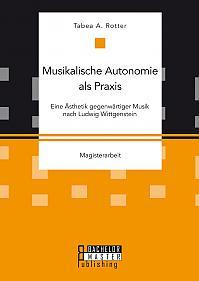 Musikalische Autonomie als Praxis. Eine Ästhetik gegenwärtiger Musik nach Ludwig Wittgenstein