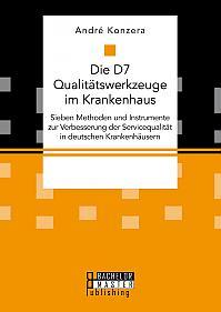 Die D7 Qualitätswerkzeuge im Krankenhaus. Sieben Methoden und Instrumente zur Verbesserung der Servicequalität in deutschen Krankenhäusern