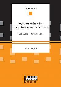 Vertraulichkeit im Patentverletzungsprozess. Das Düsseldorfer Verfahren
