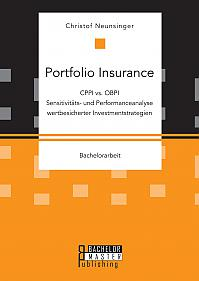 Portfolio Insurance: CPPI vs. OBPI. Sensitivitäts- und Performanceanalyse wertbesicherter Investmentstrategien