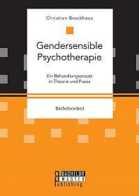 Gendersensible Psychotherapie. Ein Behandlungsansatz in Theorie und Praxis