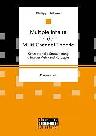 Multiple Inhalte in der Multi-Channel-Theorie. Konzeptionelle Strukturierung gängiger Mehrkanal-Konzepte