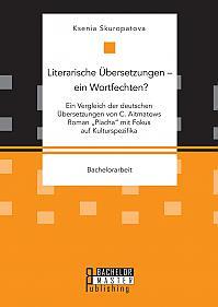 """Literarische Übersetzungen – ein Wortfechten? Ein Vergleich der deutschen Übersetzungen von C. Aitmatows Roman """"Placha"""" mit Fokus auf Kulturspezifika"""