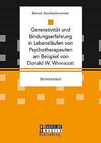 Generativität und Bindungserfahrung in Lebensläufen von Psychotherapeuten am Beispiel von Donald W. Winnicott