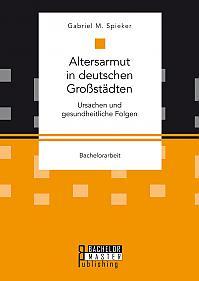 Altersarmut in deutschen Großstädten. Ursachen und gesundheitliche Folgen