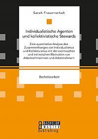 Individualistische Agenten und kollektivistische Stewards. Eine quantitative Analyse des Zusammenhanges von Individualismus und Kollektivismus mit der extrinsischen und intrinsischen Motivation von Arbeitnehmerinnen und Arbeitnehmern