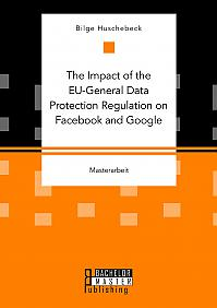 The Impact of the EU-General Data Protection Regulation on Facebook and Google