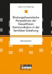 Bindungstheoretische Perspektiven der Gewaltfreien Kommunikation in der familiären Erziehung