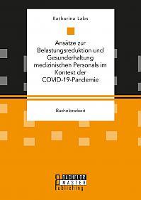Ansätze zur Belastungsreduktion und Gesunderhaltung medizinischen Personals im Kontext der COVID-19-Pandemie