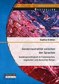 Genderneutralität zwischen den Sprachen. Gendergerechtigkeit im französischen, englischen und deutschen Roman