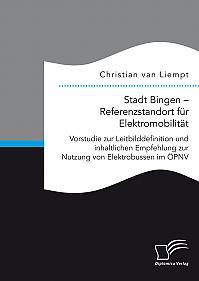 Stadt Bingen – Referenzstandort für Elektromobilität. Vorstudie zur Leitbilddefinition und inhaltlichen Empfehlung zur Nutzung von Elektrobussen im ÖPNV