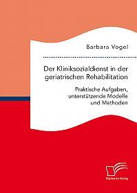 Der Kliniksozialdienst in der geriatrischen Rehabilitation. Praktische Aufgaben, unterstützende Modelle und Methoden