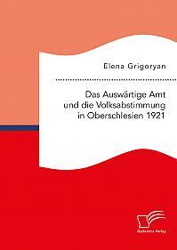 Das Auswärtige Amt und die Volksabstimmung in Oberschlesien 1921