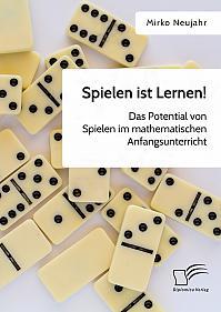 Spielen ist Lernen! Das Potential von Spielen im mathematischen Anfangsunterricht