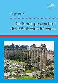 Die Steuergeschichte des Römischen Reiches