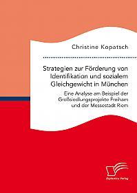 Strategien zur Förderung von Identifikation und sozialem Gleichgewicht in München. Eine Analyse am Beispiel der Großsiedlungsprojekte Freiham und der Messestadt Riem