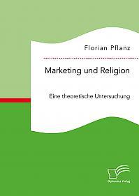Marketing und Religion. Eine theoretische Untersuchung