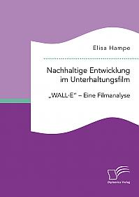 """Nachhaltige Entwicklung im Unterhaltungsfilm. """"WALL·E"""" – Eine Filmanalyse"""