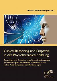 Clinical Reasoning und Empathie in der Physiotherapieausbildung. Darstellung und Evaluation eines Unterrichtskonzeptes zur Förderung der emotionalen Kompetenz in der frühen Ausbildungsphase der Physiotherapie