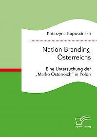 """Nation Branding Österreichs. Eine Untersuchung der """"Marke Österreich"""" in Polen"""