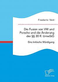 Die Fusion von VW und Porsche und die Änderung der §§ 20 ff. UmwStG. Eine kritische Würdigung
