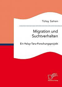 Migration und Suchtverhalten. Ein Halay-Tanz-Forschungsprojekt