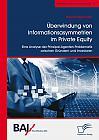 Überwindung von Informationsasymmetrien im Private Equity. Eine Analyse der Prinzipal-Agenten-Problematik zwischen Gründern und Investoren