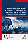 Private Equity und Venture Capital als Innovationsmotor in der Medizintechnikindustrie. Qualitative und quantitative Branchenanalyse
