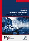 Indirekte Infrastrukturinvestments. Eine Entscheidungshilfe für institutionelle Investoren
