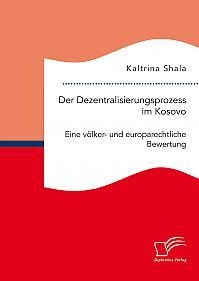 Der Dezentralisierungsprozess im Kosovo. Eine völker- und europarechtliche Bewertung