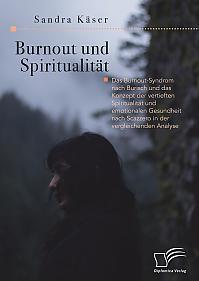 Burnout und Spiritualität. Das Burnout-Syndrom nach Burisch und das Konzept der vertieften Spiritualität und emotionalen Gesundheit nach Scazzero in der vergleichenden Analyse