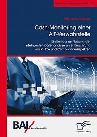 Cash-Monitoring einer AIF-Verwahrstelle. Ein Beitrag zur Nutzung der intelligenten Datenanalyse unter Beachtung von Risiko- und Compliance-Aspekten