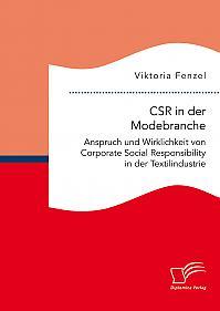 CSR in der Modebranche. Anspruch und Wirklichkeit von Corporate Social Responsibility in der Textilindustrie
