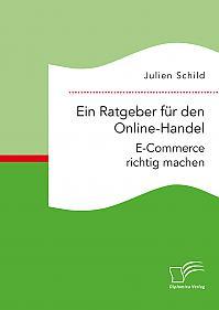 Ein Ratgeber für den Online-Handel: E-Commerce richtig machen