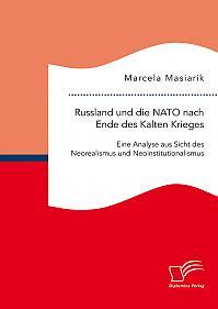 Russland und die NATO nach Ende des Kalten Krieges. Eine Analyse aus Sicht des Neorealismus und Neoinstitutionalismus