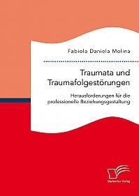 Traumata und Traumafolgestörungen – Herausforderungen für die professionelle Beziehungsgestaltung