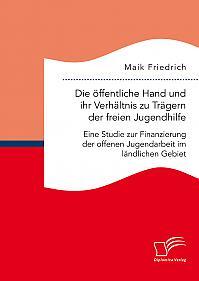 Die öffentliche Hand und ihr Verhältnis zu Trägern der freien Jugendhilfe. Eine Studie zur Finanzierung der offenen Jugendarbeit im ländlichen Gebiet