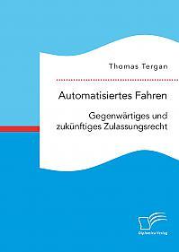 Automatisiertes Fahren: Gegenwärtiges und zukünftiges Zulassungsrecht