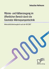 Wärme- und Kälteerzeugung im öffentlichen Bereich durch die Gasmotor-Wärmepumpentechnik: Wirtschaftlichkeitsvergleich nach der VDI 2067
