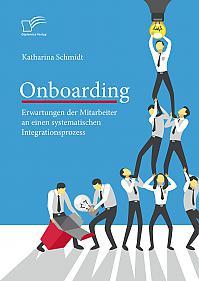 Onboarding: Erwartungen der Mitarbeiter an einen systematischen Integrationsprozess